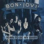 Bon Jovi -Born To Be My Baby