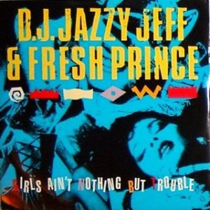 DJ Jazzy Jeff and the Fresh Prince - Girls Ain't Nothing But Trouble