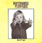 Hothouse Flowers Don't Go