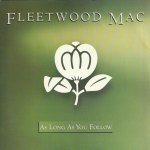 Fleetwood Mac - As Long As You Follow