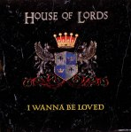 House Of Lords - I Wanna Be Loved