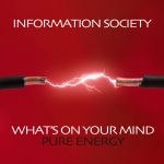 Information Society - What's On Your Mind