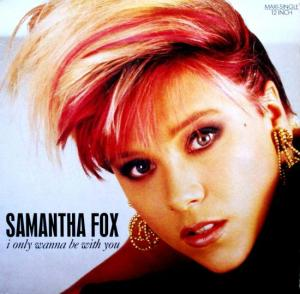 Samantha Fox - I Only Wanna Be With You