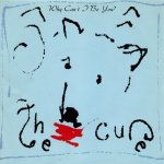 The Cure - Why Can't I Be You