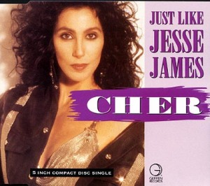 Cher - Just Like Jesse James