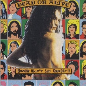 Dead Or Alive - Baby Don't Say Goodbye
