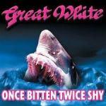 Great White - Once Bitten Twice Shy