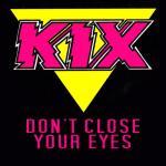 Kix - Don't Close Your Eyes