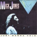 Mick Jones - Just Wanna Hold