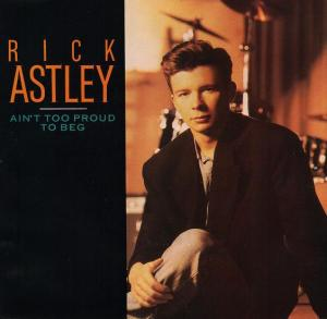 Rick Astley - Ain't Too Proud To Beg