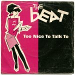 The Beat - Too Nice To Talk To