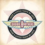 The Doobie Brothers - Need A Little Taste Of Love