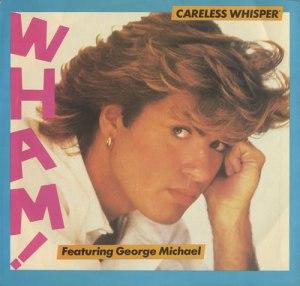 Wham - Careless Whisper