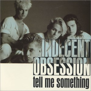 Indecent Obsession - Tell Me Something