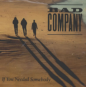 Bad Company - If You Needed Somebody