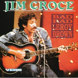 Jim Croce - Bad Bad Leroy Brown