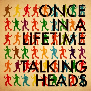 Once In A Lifetime - Talking Heads